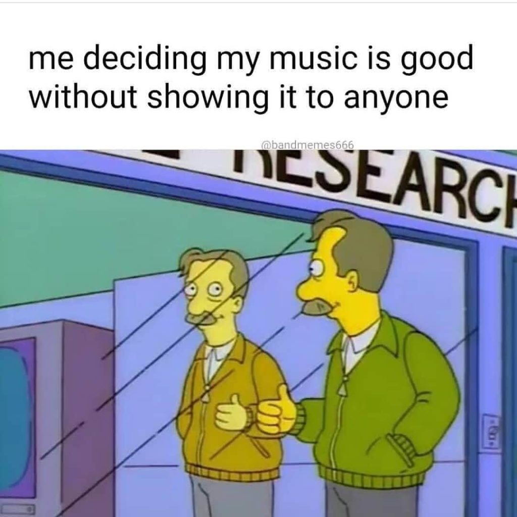 me deciding my music is good without showing it to anyone